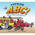 Let's Go ABC! : Things That Go, from A to Z (Hardcover)
