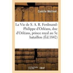 Ga(c)Na(c)Ralita(c)S: La Vie de S. A. R. Ferdinand-Philippe d'Orléans, duc d'Orléans, prince royal, racontée (Paperback)