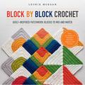 Block by Block Crochet : Quilt-inspired patchwork blocks to mix and match (Paperback)