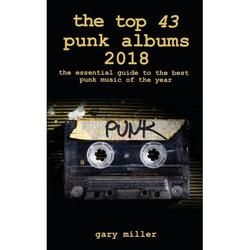 The top 43 punk albums 2018 : the essential guide to the best punk music of the year (Paperback)