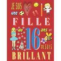 Je suis une fille de 16 ans et je suis brillant : Livre d'écriture pour filles de seize ans (Paperback)