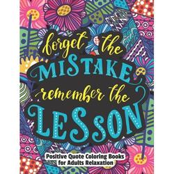Forget The Mistake Remember The lesson-Positive quote coloring books for adults relaxation: Uplifting Quotes During These Difficult Times with Positively Inspired color away pandemic chaos gorgeous fa