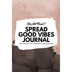 6x9 Blank Journal: Do Not Read! Spread Good Vibes Journal - Small Blank Journal - 6x9 Blank Journal (Softcover Journal / Notebook / Sketchbook / Diary) (Series #28) (Paperback)