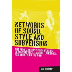 Music and Society: Networks of Sound, Style and Subversion : The Punk and Post-Punk Worlds of Manchester, London, Liverpool and Sheffield, 1975-80 (Hardcover)