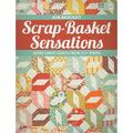 """Scrap-Basket Sensations : More Great Quilts from 2 1/2"""" Strips"""