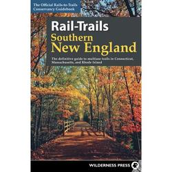 Rail-Trails: Rail-Trails Southern New England : The Definitive Guide to Multiuse Trails in Connecticut, Massachusetts, and Rhode Island (Hardcover)