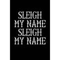 """Sleigh My Name Sleigh My Name : Christmas Notebook - Funny Xmas Pun Sayings Santa Claus Winter Deals Holiday Season Mini Notepad Funny Xmas Humor Gift College Ruled (6""""X9"""") (Paperback)"""