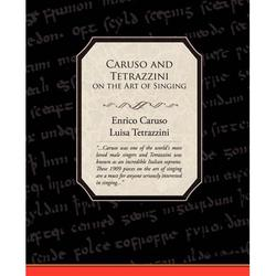 Caruso and Tetrazzini on the Art of Singing
