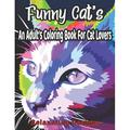Funny Cat's An Adult's Coloring Book For Cat Lovers Relaxation Designs : A Humorous Coloring Book of Cats for All Ages for Relaxation and Stress Relief (Funny Cats Coloring Book) (Paperback)