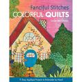 Fanciful Stitches, Colorful Quilts-Print-On-Demand-Edition : 11 Easy Applique Projects to Embroider by Hand [With Pattern(s)]