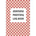 Diamond Painting Log Book: Diamond Painting Log Book: Track DP Art Projects [Space For Photos] A Must Have For All Diamond Painting Artists (Paperback)