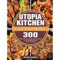 Utopia Kitchen Cast-Iron Skillet: 300 Delicious & Easy Simple Utopia Kitchen Cast-Iron Skillet Recipes for Smart People (Hardcover)