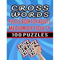 Cross Words Puzzle Book For Adults Medium Difficulty - 100 Puzzles: Cross Words Puzzle For Adults Large Print - Ultimate Crossword Puzzles Collections for Toddlers to Adults Puzzle Solver with Answer