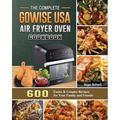 The Complete GoWISE USA Air Fryer Oven Cookbook (Paperback)