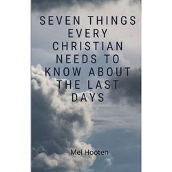 Seven Things Every Christian Needs to Know: Seven Things Every Christian Needs to Know About the Last Days (Series #3) (Paperback)