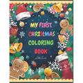 My First Christmas Coloring Book: My First Toddler Coloring Book Little Santa - Fun Christmas Gift Or Present For Toddlers & Kids - 50 Pages To Color With Reindeer, Santa, Snowman, Christmas Tree - Ac