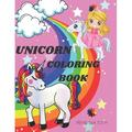 Unicorn Coloring Book: Amazing Fantasy Unicorn Coloring Designs- Easy Fun and Cute Coloring Pages Featuring Unicorns & Rainbow - Unicorn Coloring and Activity Book For Kids Ages 4-8 (Paperback)