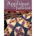 Applique Jubilee: 16 Quilt Projects with Hand, Machine and Fusible Applique [With Patterns]