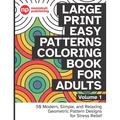 Large Print Easy Patterns Coloring Book for Adults Volume 1: 50 Modern, Simple, and Relaxing Geometric Pattern Designs for Stress Relief - 8.5 x 11 inch (Paperback)(Large Print)