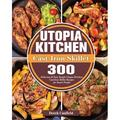 Utopia Kitchen Cast-Iron Skillet: 300 Delicious & Easy Simple Utopia Kitchen Cast-Iron Skillet Recipes for Smart People (Paperback)