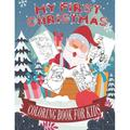 My First Christmas Coloring Book For Kids : Fun Children's Christmas Gift. 50 Beautiful Pictures to Color with Santa Claus, Easy Designs Pages for Christmas, Reindeer, Snowmen, Elves, Christmas Tree, Presents, and More (Paperback)