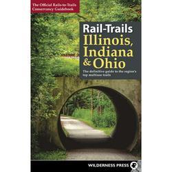 Rail-Trails: Rail-Trails Illinois, Indiana, & Ohio : The Definitive Guide to the Region's Top Multiuse Trails (Hardcover)