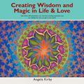 Creating Wisdom and Magic in Life and Love: Life Within Self-Expression, Our True Love, Evoking Expansion and Our Abilities for This, Our Gift to the World (Paperback)