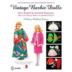 The Complete and Unauthorized Guide to Vintage Barbie Dolls : With Barbie & Skipper Fashions and the Whole Family of Barbie Dolls