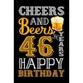 Cheers And Beers To 46 Years Happy Birthday: Birthday Gift Notebook For Men & Women - 46th Funny Birthday Gifts - Notebook Journal To 46 Years Old - Happy 46 Birthday! (Paperback)
