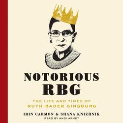 Notorious Rbg Lib/E: The Life and Times of Ruth Bader Ginsburg (Audiobook)