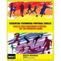 Essential Technical Football Skills ( Black and White Version) : Must Have Skills For Kids & Youth Soccer - For Players Parents & Coaches to Coach in Modern Day Football