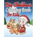 Big Christmas Coloring Book for Kids : Big Christmas Coloring Book with Christmas Trees, Santa Claus, Reindeer, Snowman, and More!(Best Christmas Gifts for Kids 2019) (Paperback)