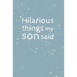 Hilarious things my son said: Notebook - 6x9 speech bubbles Book to Write In all the hilarious things your kid said (Paperback)