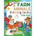 Farm Animals Coloring Book For Kids: Adorable Coloring Pages with Cute Farm Animals Pig, Goat, Cow, Sheep, Horse, Donkey, Turkey and more! Unique and High-Quality Images for Girls, Boys, Preschool and