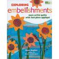 Exploring Embellishments : More Artful Quilts with Fast-Piece Applique (Paperback)