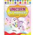 Unicorn Dot Markers Coloring Book: A Giant Unicorn Coloring Book With Big Markers Dot Activity Dot Coloring Book For Kids & Toddlers - Preschool Kindergarten Activities - Gifts for Toddler Girls (Pape