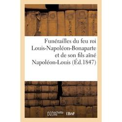Histoire: Funérailles du feu roi Louis-Napoléon-Bonaparte et de son fils aîné Napoléon-Louis (Paperback)