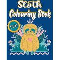 Sloth Colouring Book: A Great Personalised Sloth Colouring Book For Adults To Show Your Creativity Using Colors, It's An Awesome Sloth Gift for Girls, Women And Men (Relaxing Gift For Sloth Lovers). (