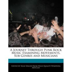 A Journey Through Punk Rock Music Examining Movements, Sub-Genres and Musicians (Paperback)
