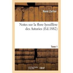 Ga(c)Na(c)Ralita(c)S: Notes sur la flore houillère des Asturies, par M. R. Zeiller. Tome 1, Fascicule 2 (Paperback)