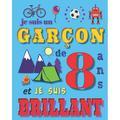 Je suis un garçon de 8 ans et je suis brilliant : Livre d'écriture et de dessin pour des garçons de huit ans (Paperback)