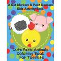 A Dot Markers & Paint Daubers Kids Activity Book - Cute Farm Animals Coloring Book for Toddlers : A Great Gift Idea for Preschoolers and Kids Ages 1-3 Who Love Cows, Pigs, Chickens and More! (Paperback)