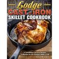 Lodge Cast-Iron Skillet Cookbook : A Tantalizing Cast Iron Recipes Collection for the Greatest Skillet of All (Hardcover)