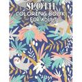 Sloth Coloring Book For Adult : An Adult Coloring Book with Funny, Adorable Animal and Relaxing Sloths, Funny Sloths, Silly Sloths, and More! (Paperback)