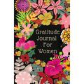 """Gratitude Journal For Women : Floral Journal Notebook For Women Daily Gratitude Journal, Find Happiness and Peace in 5 Minutes a Day, Guide To Cultivate An Attitude Of Gratitude, Blank Lined Journal Diary, 120 Pages, (6""""x9""""), Matte Finish (Paperback)"""