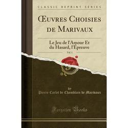 Oeuvres Choisies de Marivaux, Vol. 1 : Le Jeu de l'Amour Et Du Hasard, l'Épreuve (Classic Reprint)