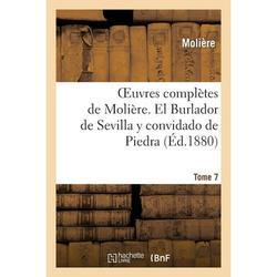 Litterature: Oeuvres complètes de Molière. Tome 7 El Burlador de Sevilla y convidado de Piedra (Paperback)