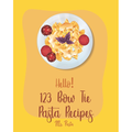 Bow Tie Pasta Recipes: Hello! 123 Bow Tie Pasta Recipes : Best Bow Tie Pasta Cookbook Ever For Beginners [Vegetable Pasta Book, Homemade Sausage Recipe, Homemade Pasta Recipe, Fresh Pasta Recipe, Fresh Pasta Recipe] [Book 1] (Series #1) (Paperback)