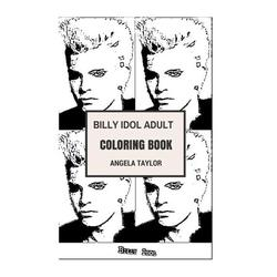 Billy Idol Adult Coloring Book: Punk Rock Idol and Songwriter, True Rock and Roll Persona and Award Winning Artist Inspired Adult Coloring Book (Paperback)