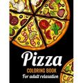 Pizza Coloring Book for Adults Relaxation : Cute pizza coloring book for adult relaxation and stress relieving. Pizza coloring book for adults grownups. Unique pizza coloring book gift for...- awesome pizza coloring book with mindfulness illustration....
